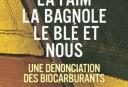 Essai de Fabrice Nicolino : La faim, la bagnole, le blé et nous - une dénonciation des biocarburants